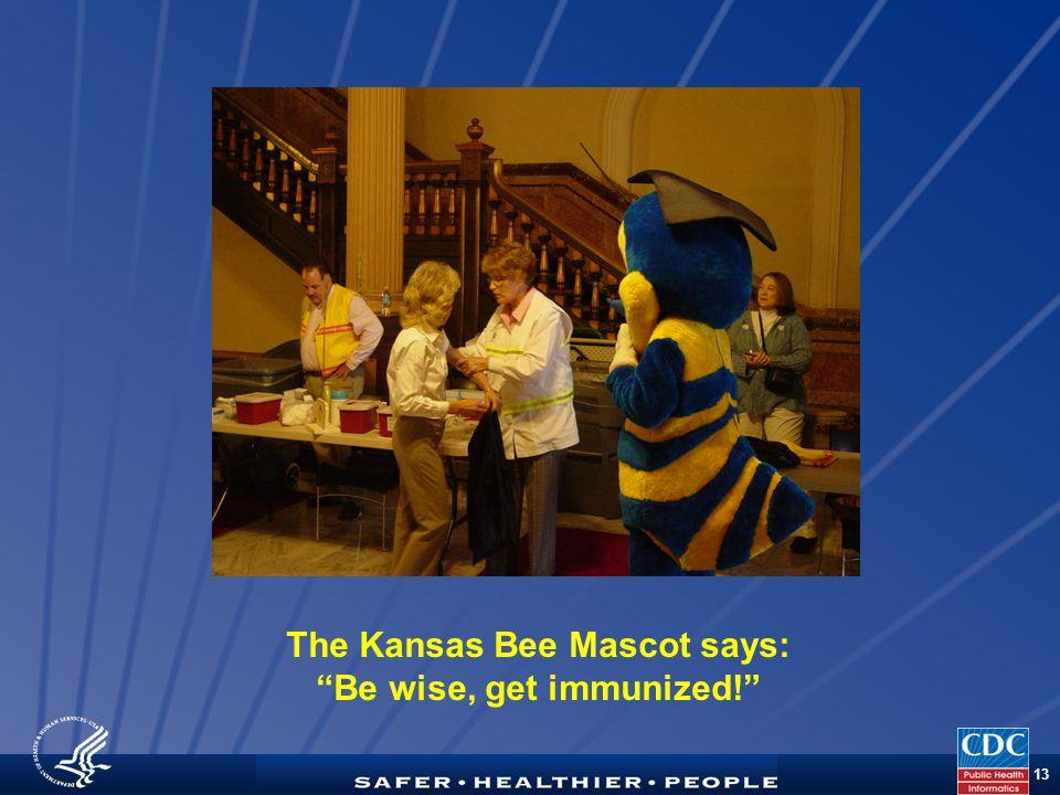 TM 13 The Kansas Bee Mascot says: Be wise, get immunized!