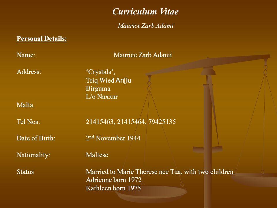 Curriculum Vitae Maurice Zarb Adami Personal Details: Name:Maurice Zarb Adami Address:'Crystals', Triq Wied An[lu Birguma L/o Naxxar Malta. Tel Nos:21