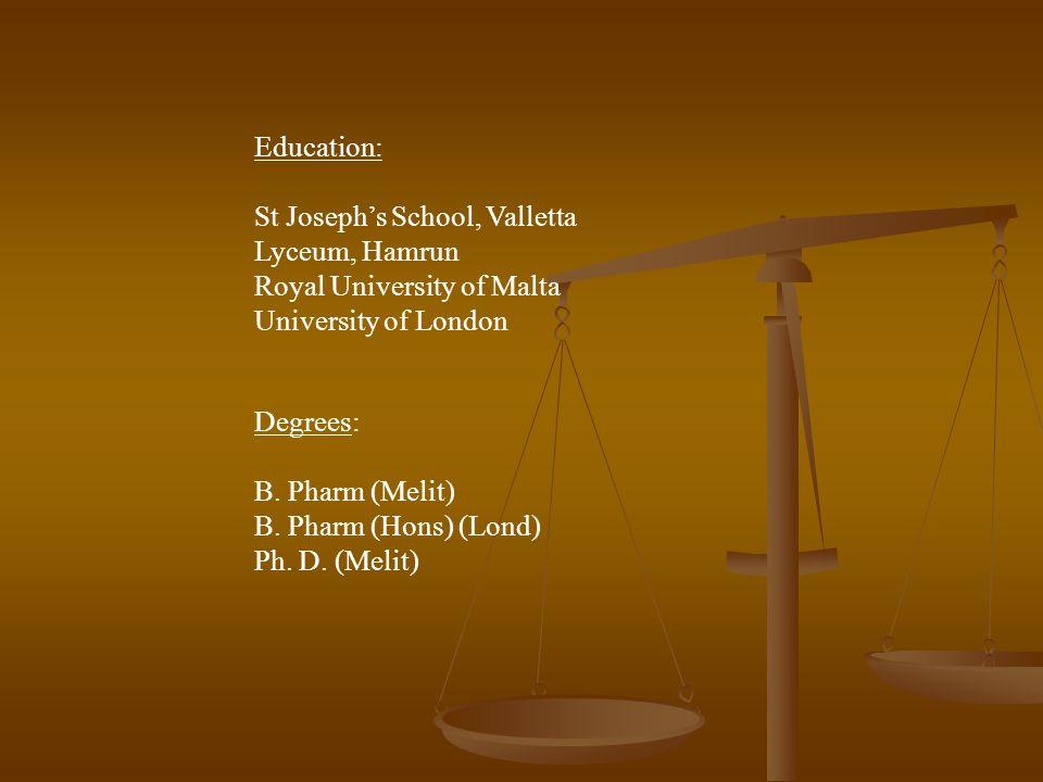 Education: St Joseph's School, Valletta Lyceum, Hamrun Royal University of Malta University of London Degrees: B. Pharm (Melit) B. Pharm (Hons) (Lond)