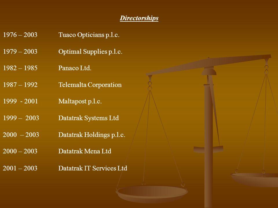 Directorships 1976 – 2003 Tuaco Opticians p.l.c. 1979 – 2003 Optimal Supplies p.l.c. 1982 – 1985 Panaco Ltd. 1987 – 1992 Telemalta Corporation 1999 -