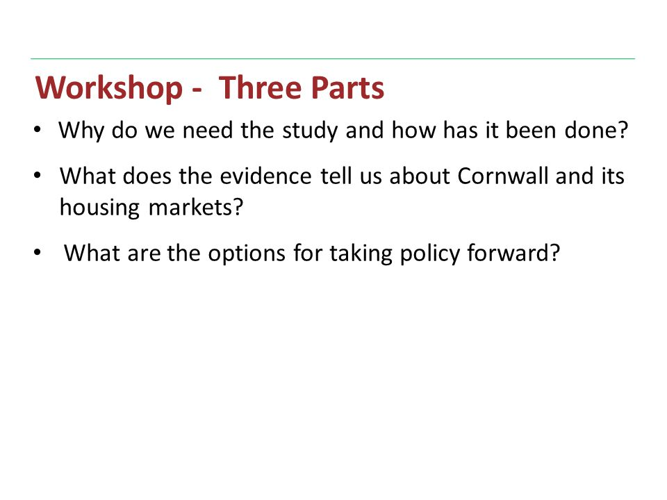 Workshop - Three Parts Why do we need the study and how has it been done.