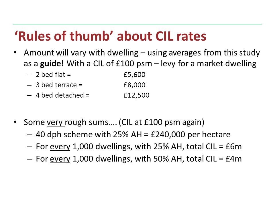 'Rules of thumb' about CIL rates Amount will vary with dwelling – using averages from this study as a guide.