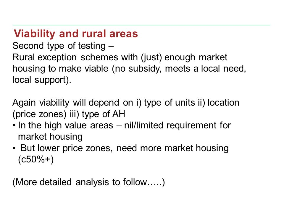 Second type of testing – Rural exception schemes with (just) enough market housing to make viable (no subsidy, meets a local need, local support).
