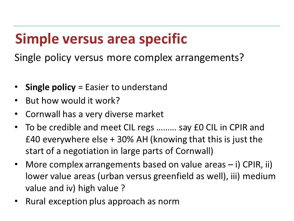 Simple versus area specific Single policy versus more complex arrangements.
