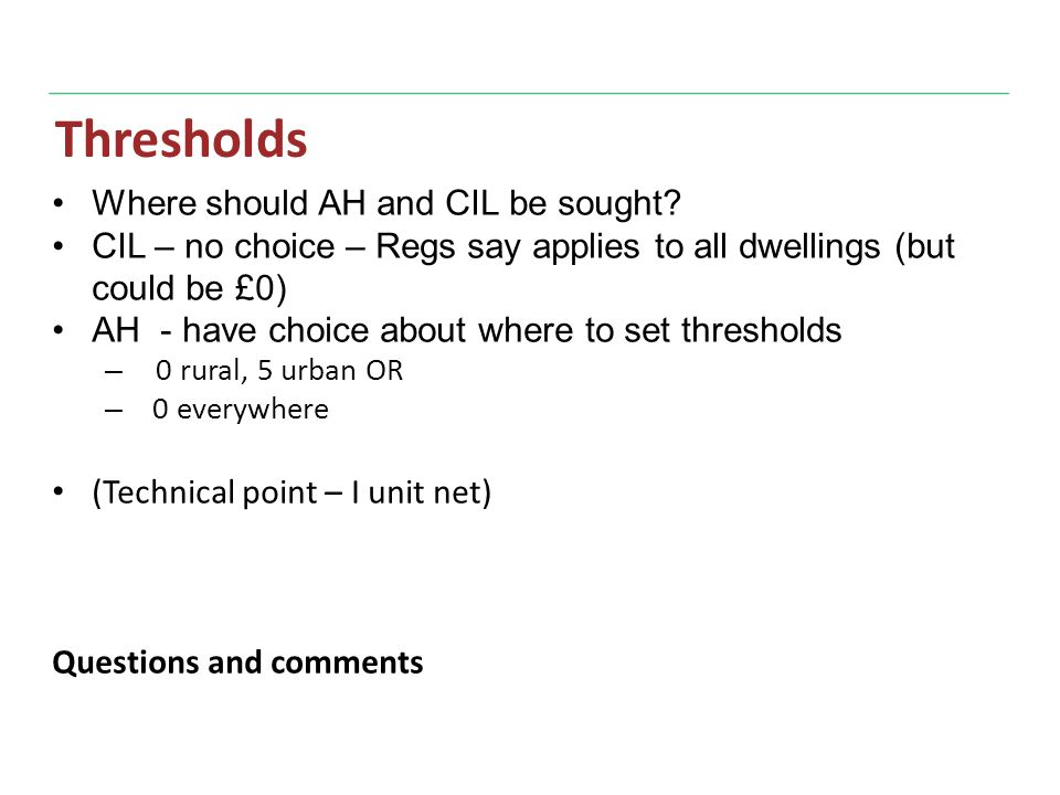 Thresholds Where should AH and CIL be sought.