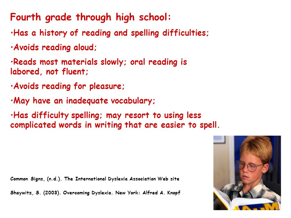 Characteristics of Dyslexia The following are the primary reading/spelling characteristics of dyslexia: Difficulty reading real words in isolation; Difficulty accurately decoding nonsense words; Slow, inaccurate, or labored oral reading; (lack of reading fluency); Difficulty with learning to spell.