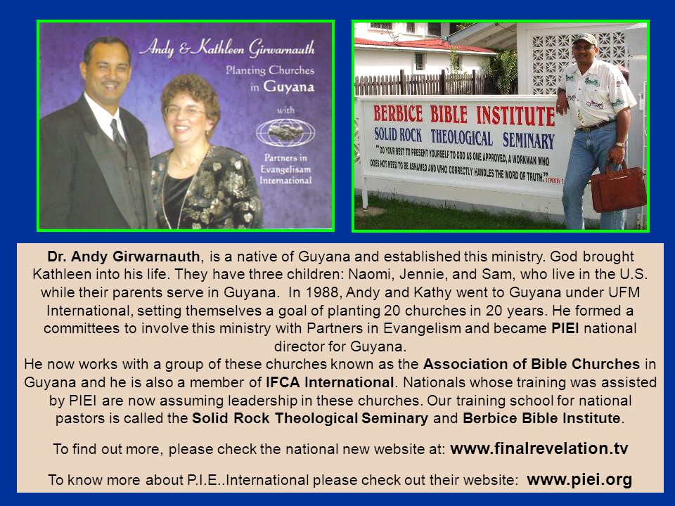 Dr. Andy Girwarnauth, is a native of Guyana and established this ministry.