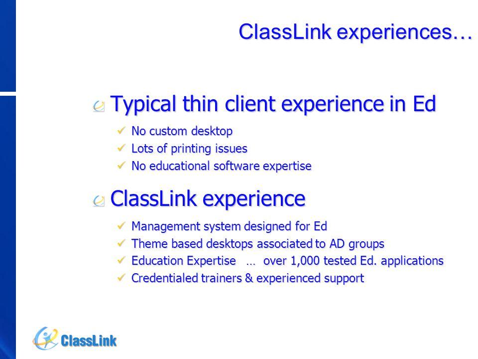 ClassLink experiences… Typical thin client experience in Ed No custom desktop No custom desktop Lots of printing issues Lots of printing issues No edu
