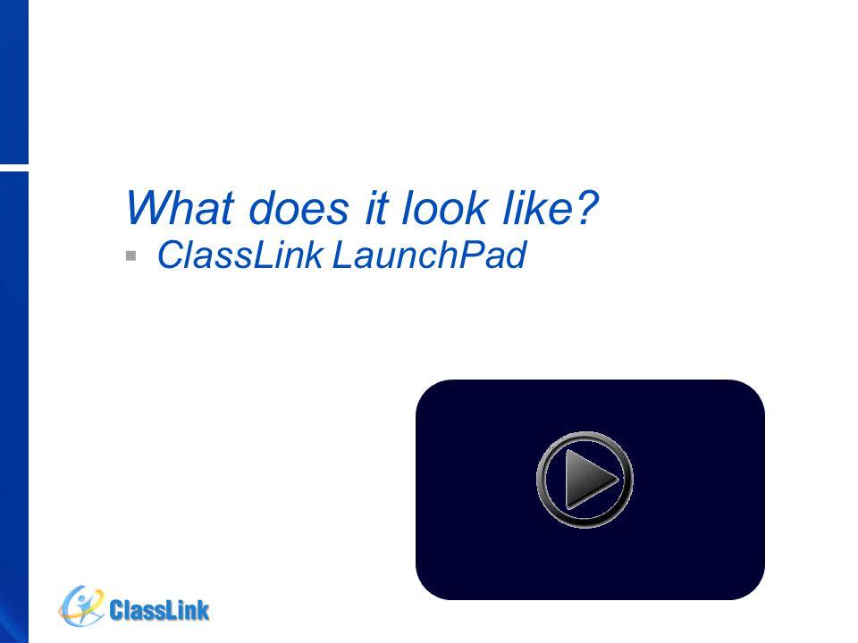 What does it look like?   ClassLink LaunchPad