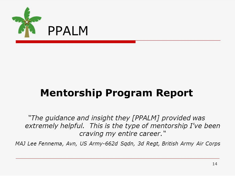 14 PPALM Mentorship Program Report The guidance and insight they [PPALM] provided was extremely helpful.