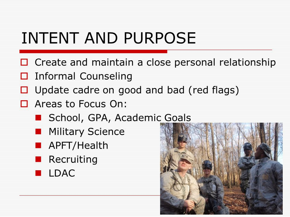 INTENT AND PURPOSE  Create and maintain a close personal relationship  Informal Counseling  Update cadre on good and bad (red flags)  Areas to Foc