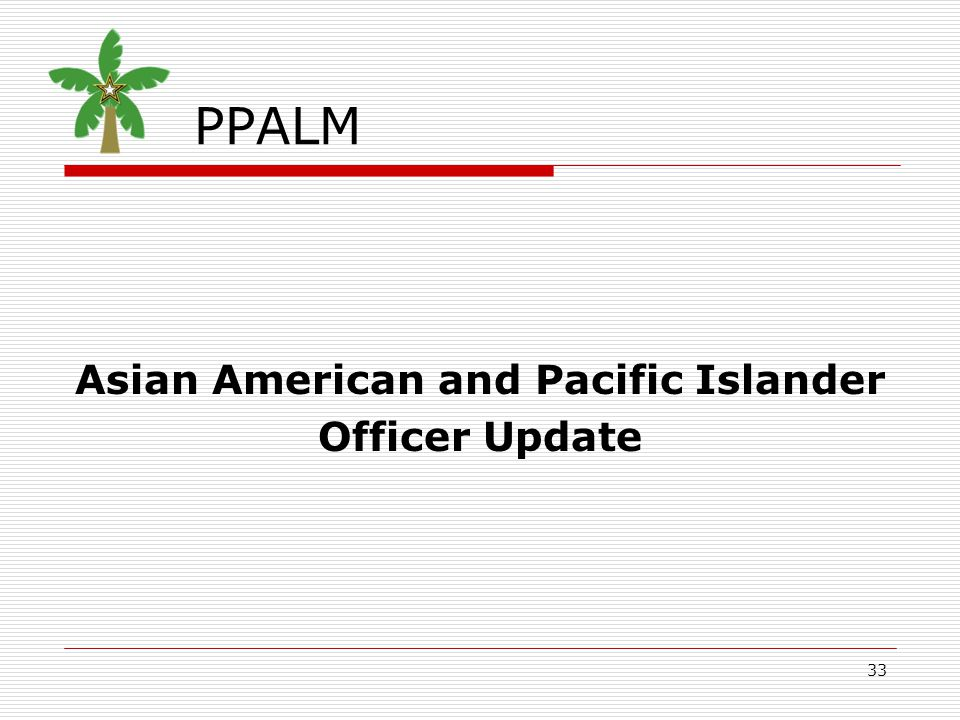 33 PPALM Asian American and Pacific Islander Officer Update