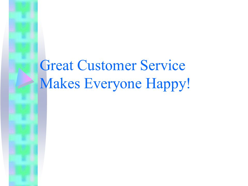 Great Customer Service Makes Everyone Happy!