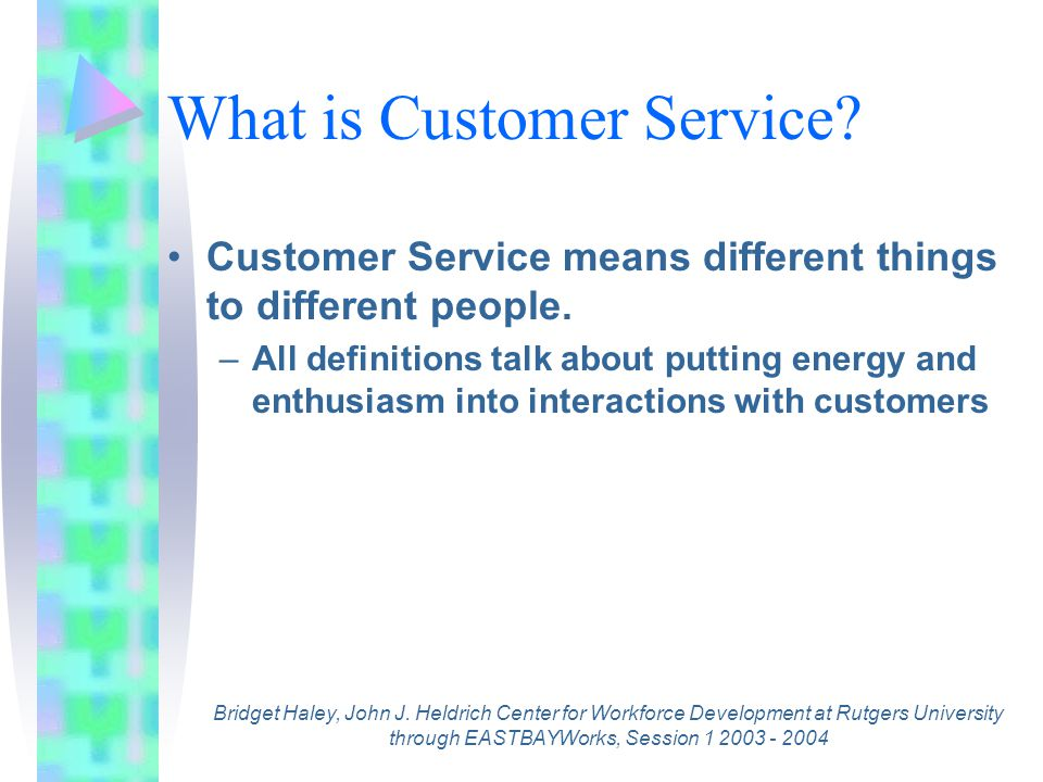 What is Customer Service. Customer Service means different things to different people.