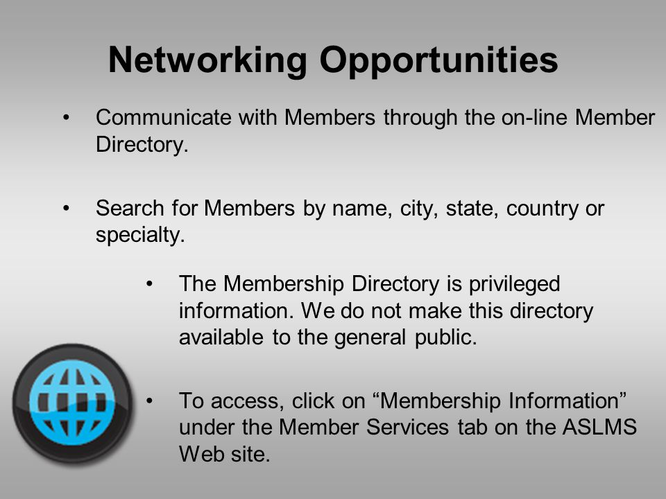 Networking Opportunities Communicate with Members through the on-line Member Directory.