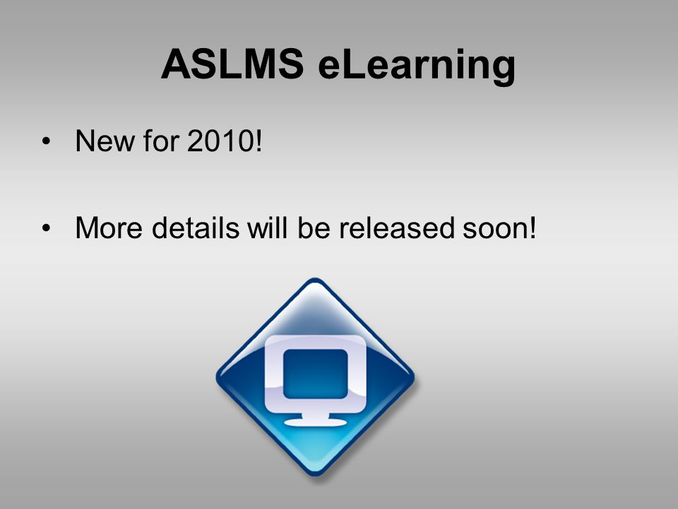 ASLMS eLearning New for 2010! More details will be released soon!