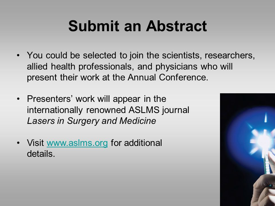 Submit an Abstract You could be selected to join the scientists, researchers, allied health professionals, and physicians who will present their work at the Annual Conference.