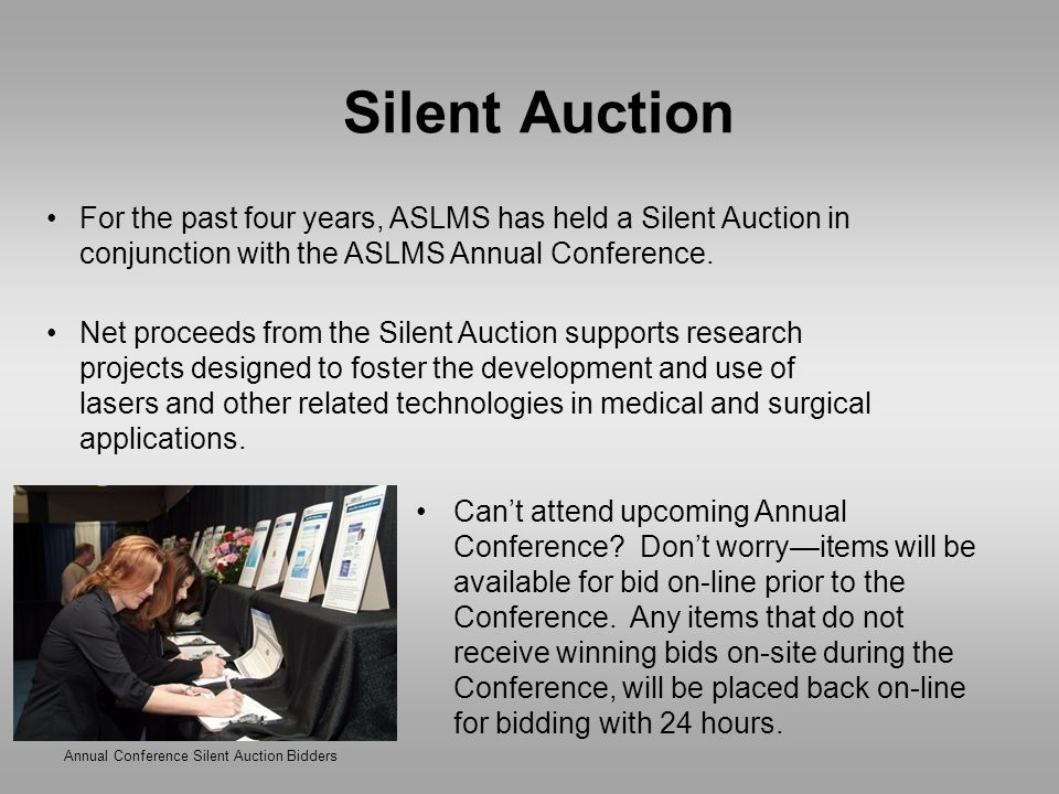 Silent Auction Annual Conference Silent Auction Bidders For the past four years, ASLMS has held a Silent Auction in conjunction with the ASLMS Annual Conference.