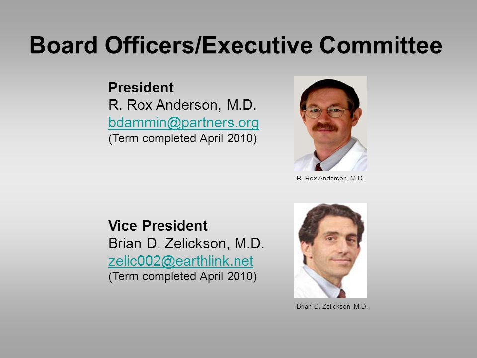Board Officers/Executive Committee President R. Rox Anderson, M.D.
