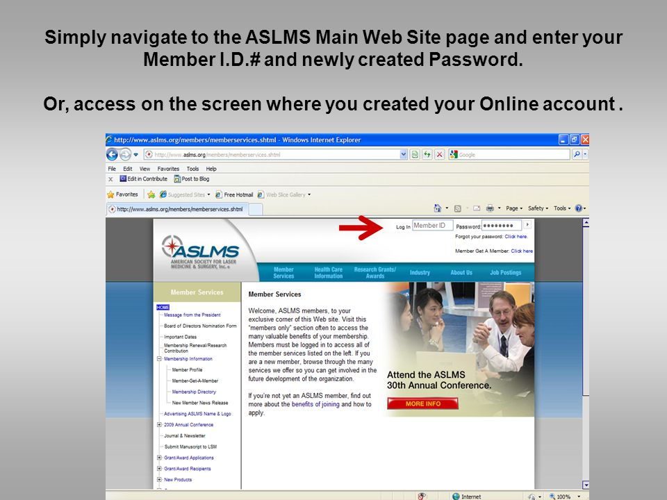 Simply navigate to the ASLMS Main Web Site page and enter your Member I.D.# and newly created Password.