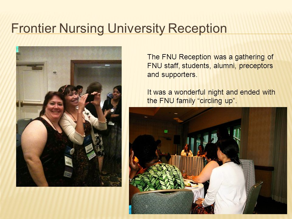 Frontier Nursing University Reception The FNU Reception was a gathering of FNU staff, students, alumni, preceptors and supporters. It was a wonderful