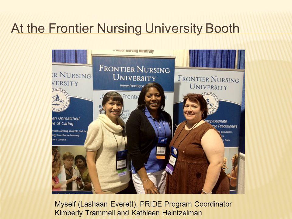 At the Frontier Nursing University Booth Myself (Lashaan Everett), PRIDE Program Coordinator Kimberly Trammell and Kathleen Heintzelman