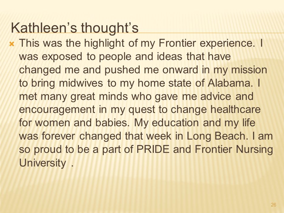 26 Kathleen's thought's  This was the highlight of my Frontier experience. I was exposed to people and ideas that have changed me and pushed me onwar