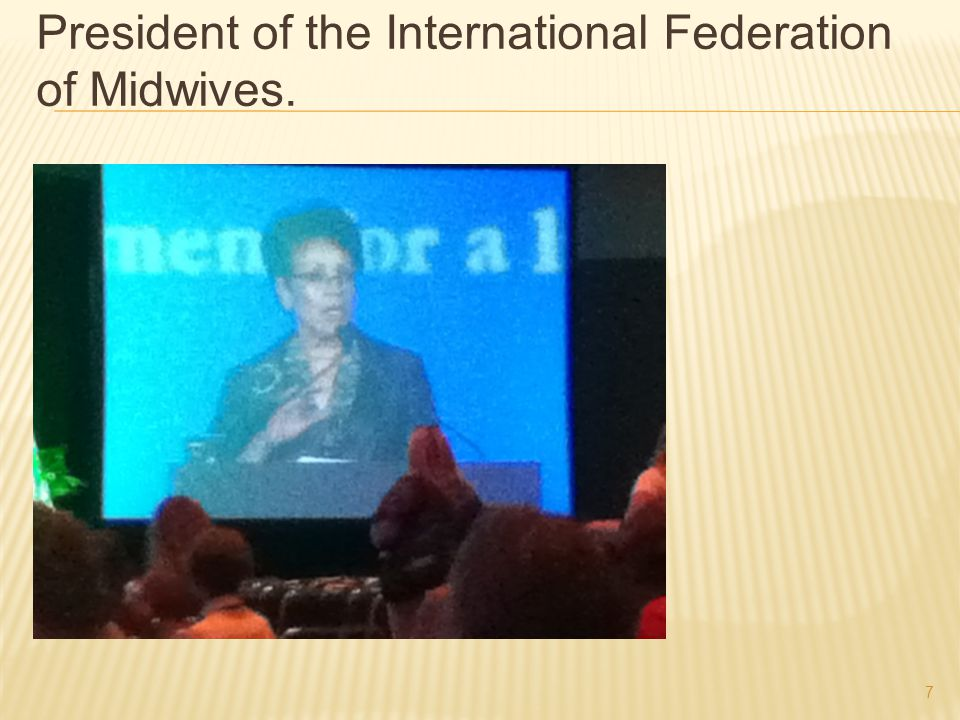 7 President of the International Federation of Midwives.