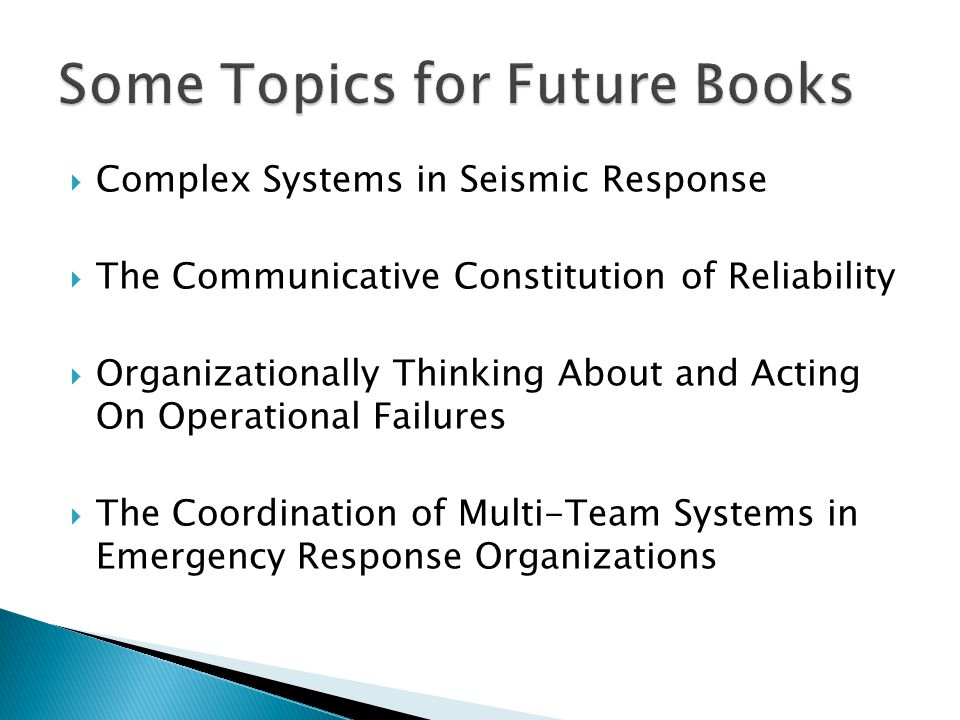  Complex Systems in Seismic Response  The Communicative Constitution of Reliability  Organizationally Thinking About and Acting On Operational Failures  The Coordination of Multi-Team Systems in Emergency Response Organizations