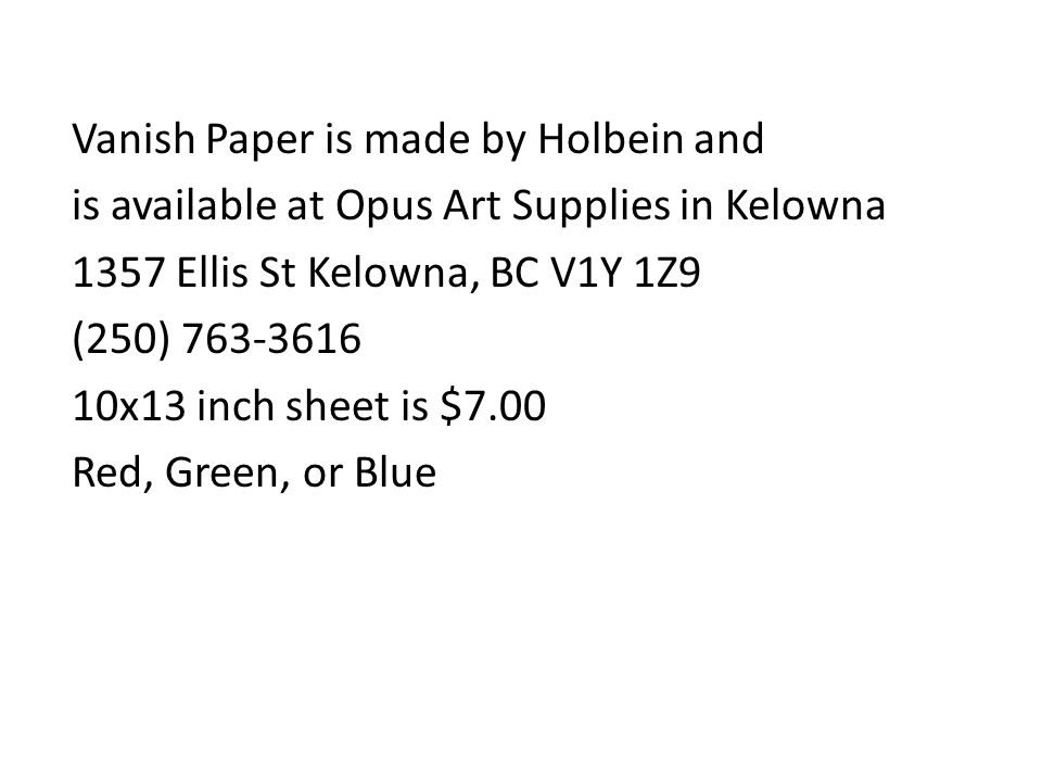Vanish Paper is made by Holbein and is available at Opus Art Supplies in Kelowna 1357 Ellis St Kelowna, BC V1Y 1Z9 (250) 763-3616 10x13 inch sheet is