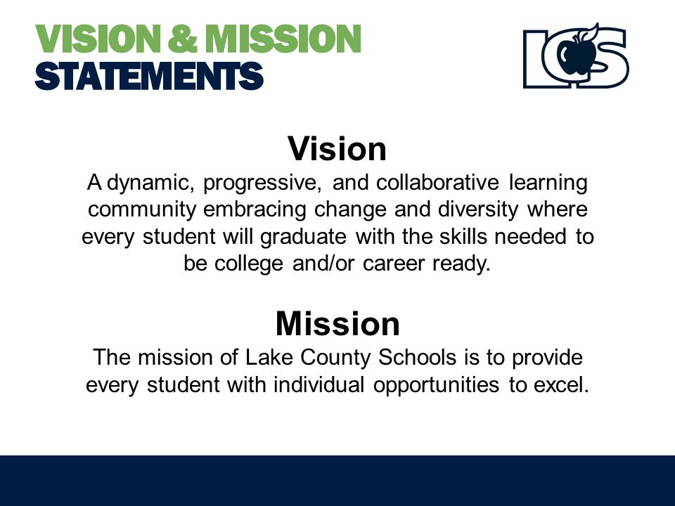 VISION & MISSION STATEMENTS Vision A dynamic, progressive, and collaborative learning community embracing change and diversity where every student will graduate with the skills needed to be college and/or career ready.