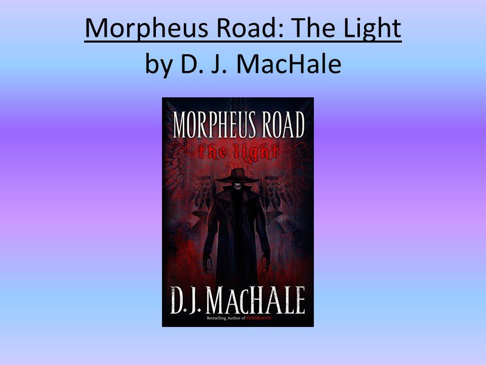 Morpheus Road: The Light by D. J. MacHale