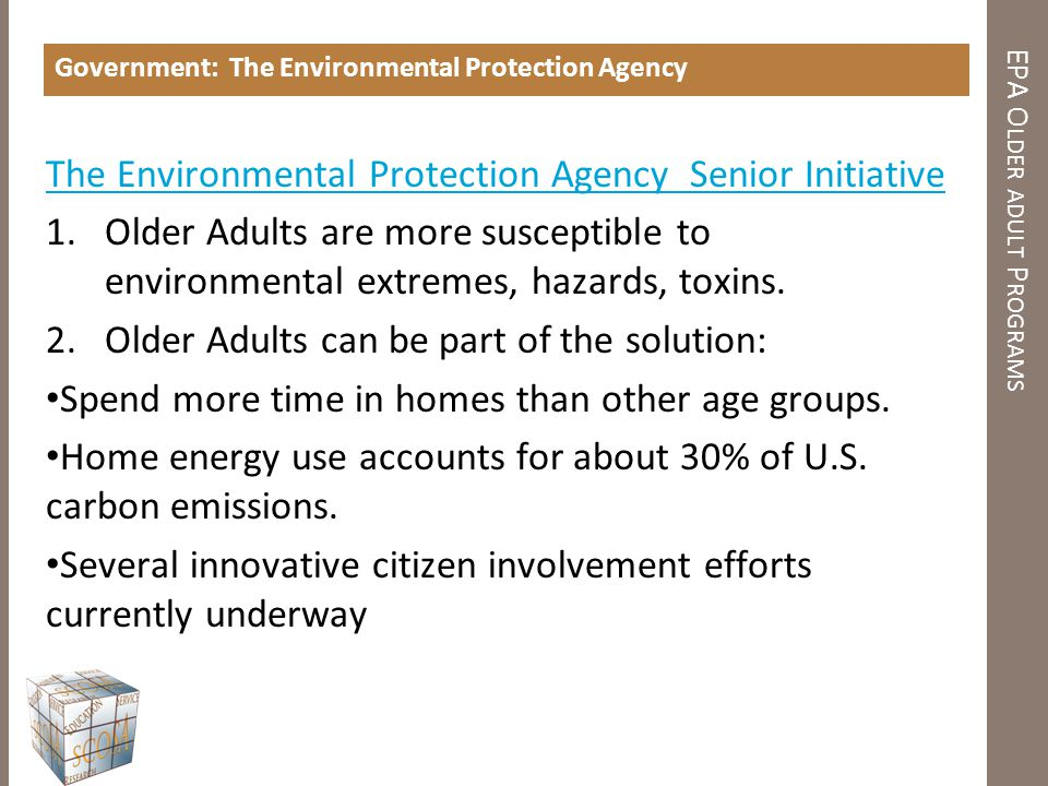 EPA O LDER ADULT P ROGRAMS Government: The Environmental Protection Agency The Environmental Protection Agency Senior Initiative 1.Older Adults are mo