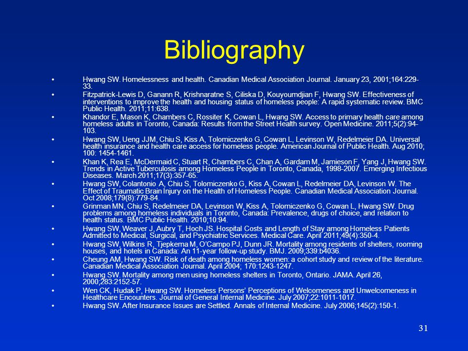 31 Bibliography Hwang SW.Homelessness and health.