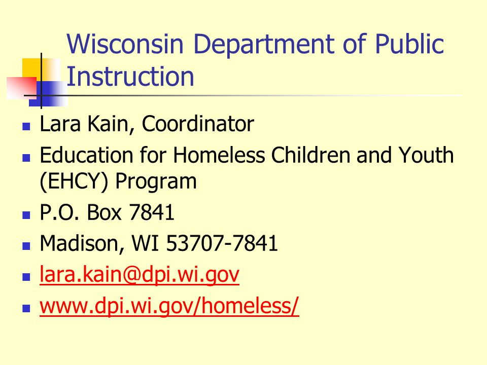 Wisconsin Department of Public Instruction Lara Kain, Coordinator Education for Homeless Children and Youth (EHCY) Program P.O. Box 7841 Madison, WI 5