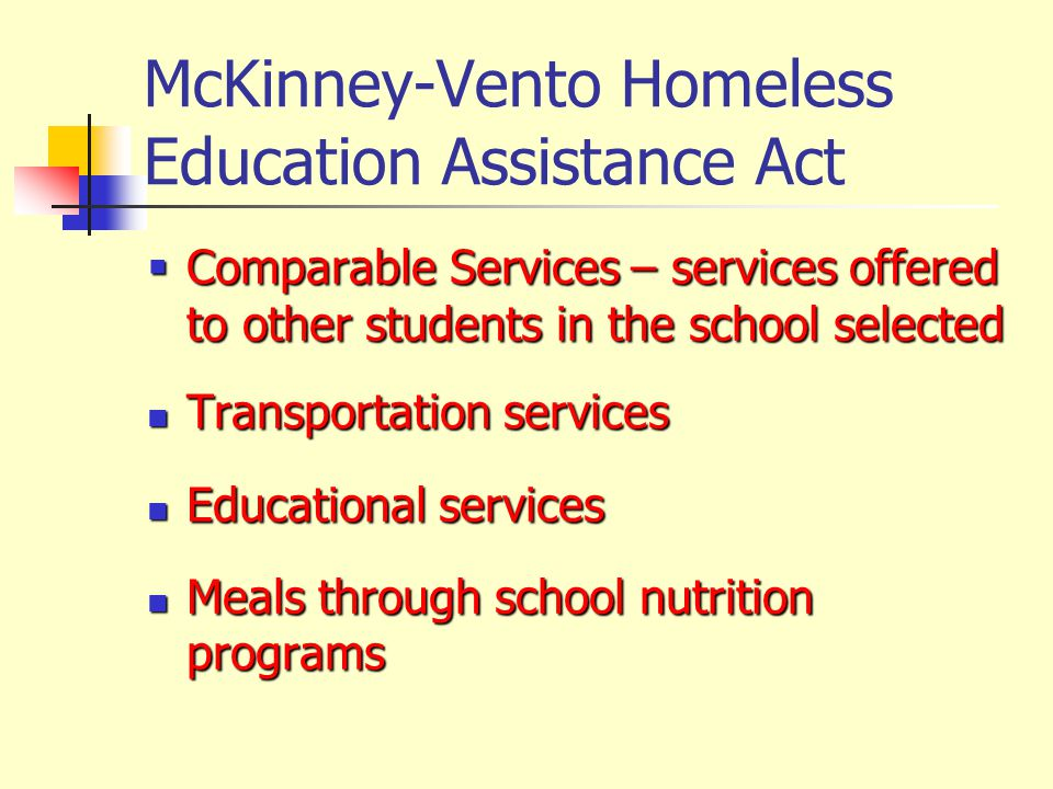 McKinney-Vento Homeless Education Assistance Act  Comparable Services – services offered to other students in the school selected Transportation serv