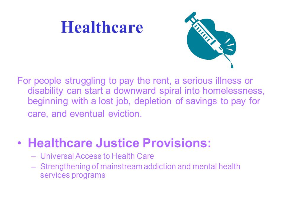 Healthcare For people struggling to pay the rent, a serious illness or disability can start a downward spiral into homelessness, beginning with a lost job, depletion of savings to pay for care, and eventual eviction.