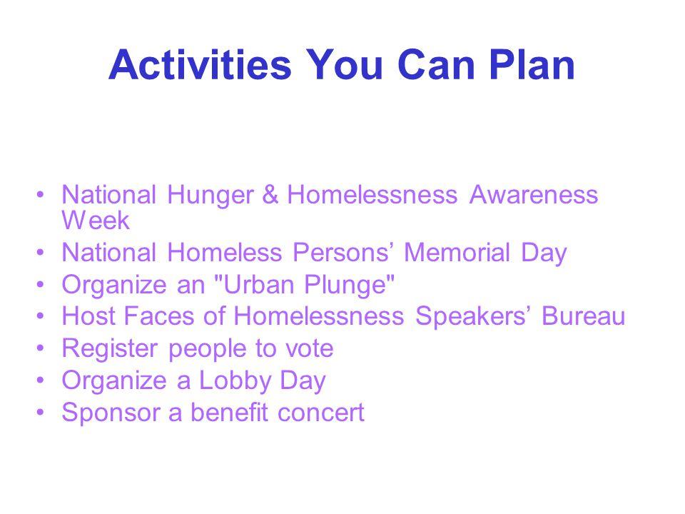Activities You Can Plan National Hunger & Homelessness Awareness Week National Homeless Persons' Memorial Day Organize an