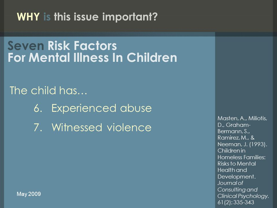 The child has… 6.Experienced abuse 7.Witnessed violence Masten, A., Miliotis, D., Graham- Bermann, S., Ramirez, M., & Neeman, J.