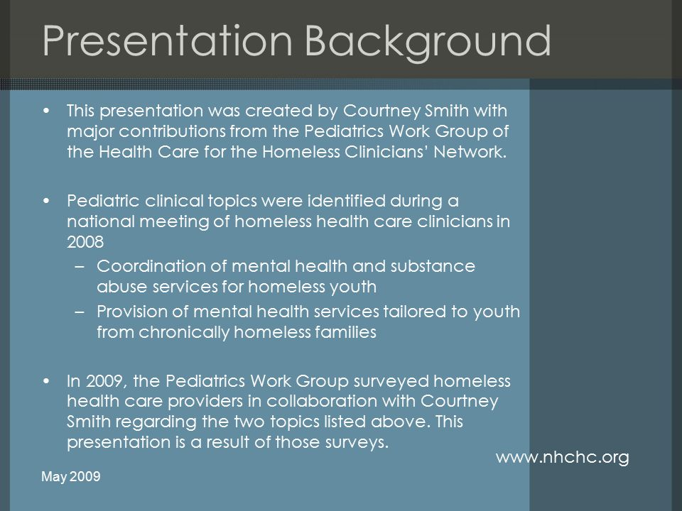 Presentation Background This presentation was created by Courtney Smith with major contributions from the Pediatrics Work Group of the Health Care for the Homeless Clinicians' Network.