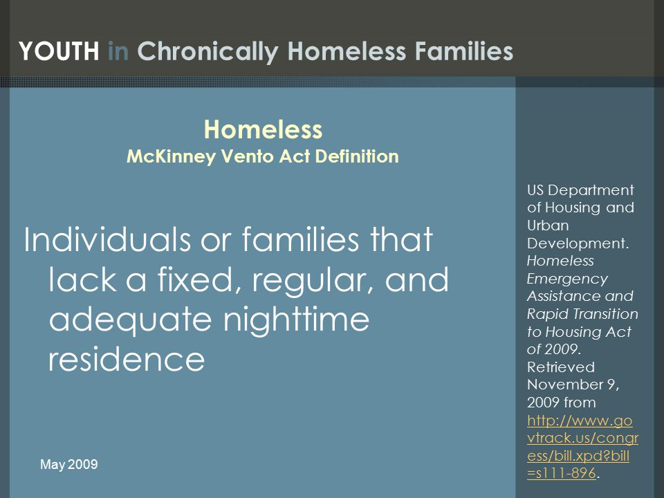 Homeless McKinney Vento Act Definition Individuals or families that lack a fixed, regular, and adequate nighttime residence US Department of Housing and Urban Development.