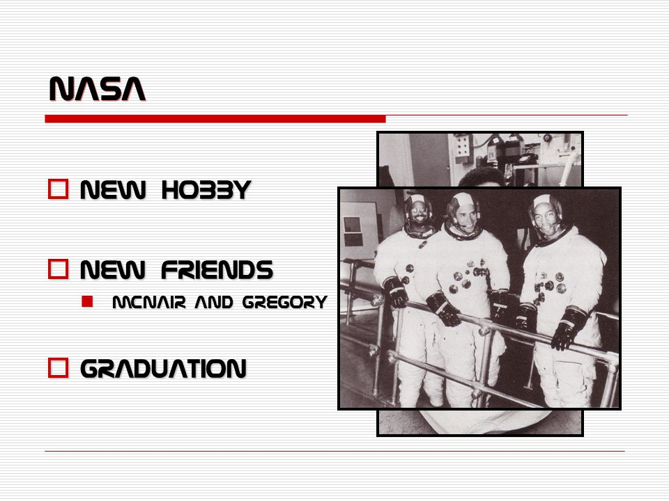 NASA  NEW Hobby  New Friends McNair and Gregory McNair and Gregory  Graduation