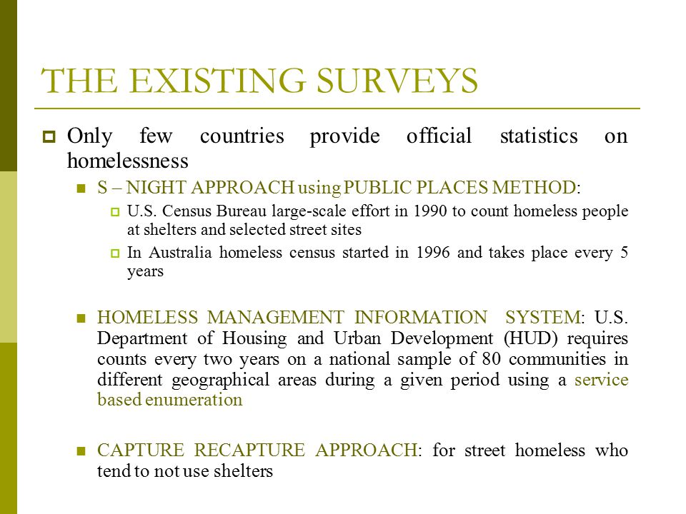THE EXISTING SURVEYS  Only few countries provide official statistics on homelessness S – NIGHT APPROACH using PUBLIC PLACES METHOD:  U.S.