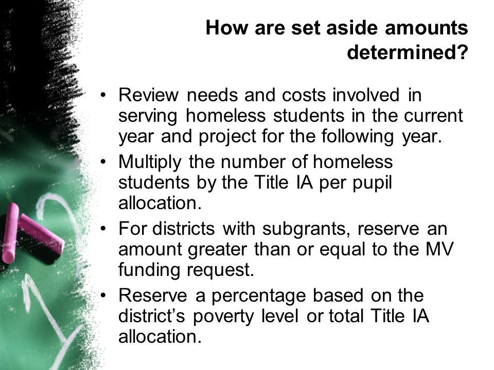 How are set aside amounts determined? Review needs and costs involved in serving homeless students in the current year and project for the following y