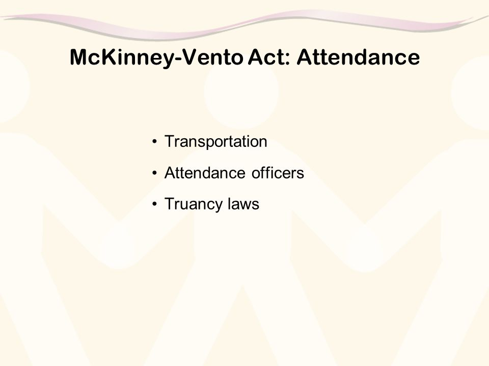 McKinney-Vento Act: Attendance Transportation Attendance officers Truancy laws