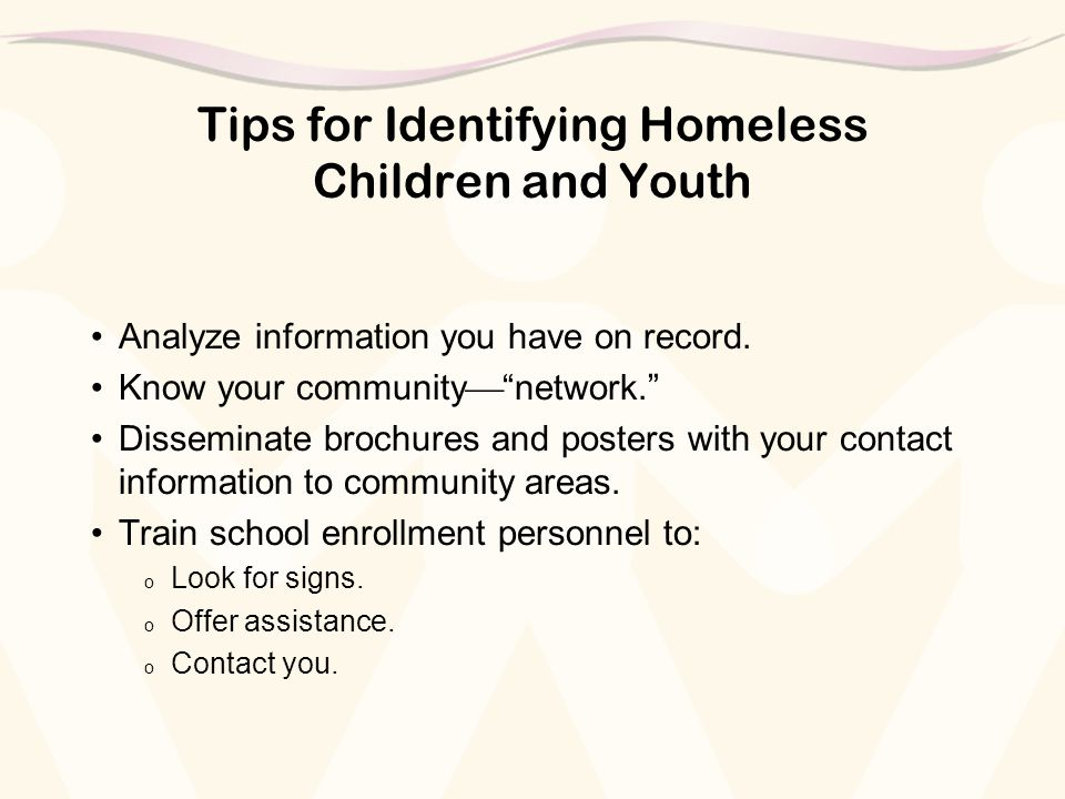 Tips for Identifying Homeless Children and Youth Analyze information you have on record.