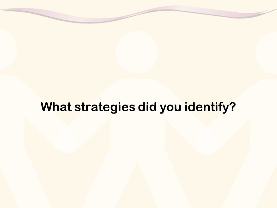 What strategies did you identify?