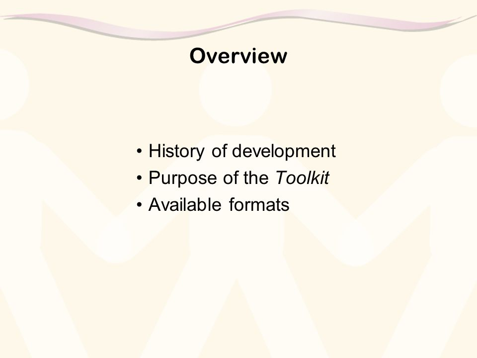 Overview History of development Purpose of the Toolkit Available formats
