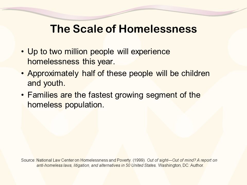 The Scale of Homelessness Up to two million people will experience homelessness this year.