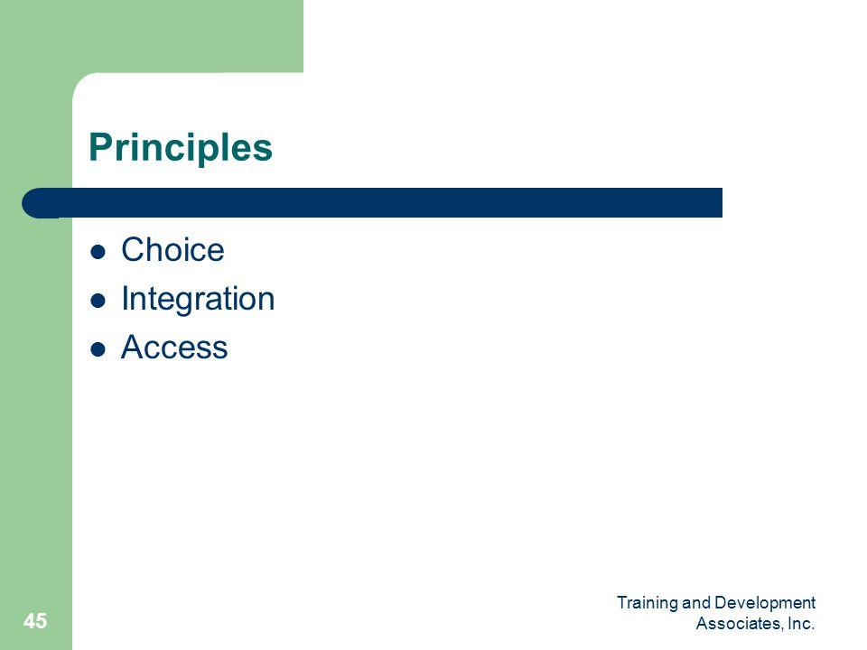 Training and Development Associates, Inc. 45 Principles Choice Integration Access